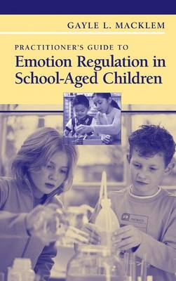 Practitioner's Guide to Emotion Regulation in School-Aged Children (Paperback)