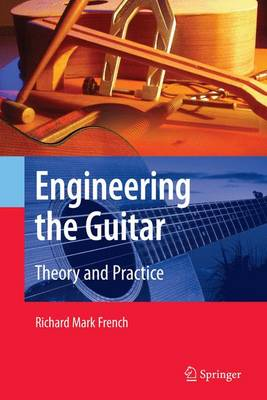 Engineering the Guitar: Theory and Practice (Paperback)