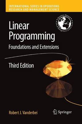 Linear Programming: Foundations and Extensions - International Series in Operations Research & Management Science 114 (Paperback)