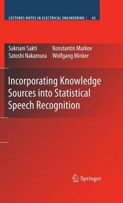 Incorporating Knowledge Sources into Statistical Speech Recognition - Lecture Notes in Electrical Engineering 42 (Paperback)
