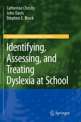 Identifying, Assessing, and Treating Dyslexia at School - Developmental Psychopathology at School (Paperback)