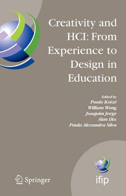 Creativity and HCI: From Experience to Design in Education: Selected Contributions from HCIEd 2007, March 29-30, 2007, Aveiro, Portugal - IFIP Advances in Information and Communication Technology 289 (Paperback)