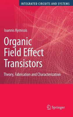 Organic Field Effect Transistors: Theory, Fabrication and Characterization - Integrated Circuits and Systems (Paperback)