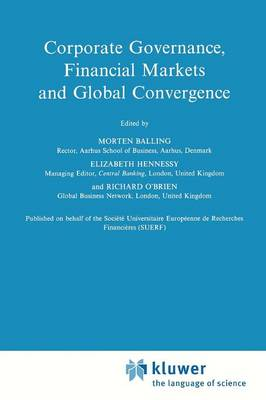Corporate Governance, Financial Markets and Global Convergence - Financial and Monetary Policy Studies 33 (Paperback)