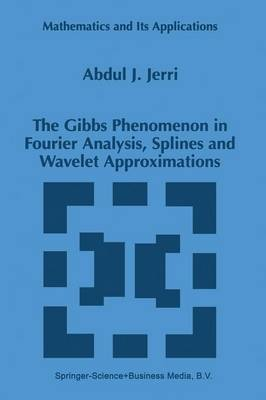 The Gibbs Phenomenon in Fourier Analysis, Splines and Wavelet Approximations - Mathematics and Its Applications 446 (Paperback)