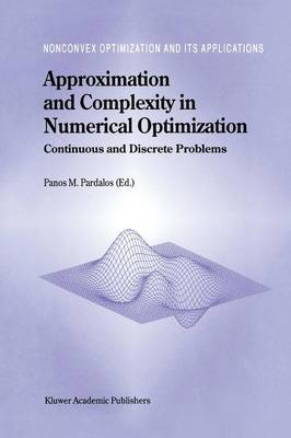 Approximation and Complexity in Numerical Optimization: Continuous and Discrete Problems - Nonconvex Optimization and Its Applications 42 (Paperback)
