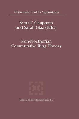 Non-Noetherian Commutative Ring Theory - Mathematics and Its Applications 520 (Paperback)