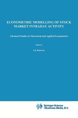 Econometric Modelling of Stock Market Intraday Activity - Advanced Studies in Theoretical and Applied Econometrics 38 (Paperback)