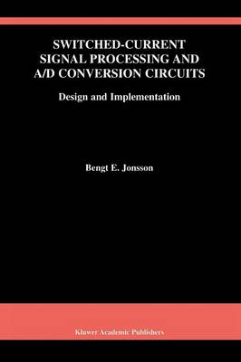 Switched-Current Signal Processing and A/D Conversion Circuits: Design and Implementation - The Springer International Series in Engineering and Computer Science 561 (Paperback)