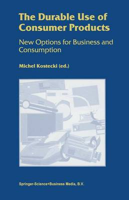 The Durable Use of Consumer Products: New Options for Business and Consumption (Paperback)