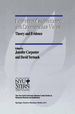 Executive Compensation and Shareholder Value: Theory and Evidence - The New York University Salomon Center Series on Financial Markets and Institutions 4 (Paperback)