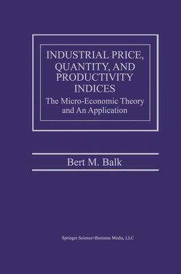 Industrial Price, Quantity, and Productivity Indices: The Micro-Economic Theory and an Application (Paperback)