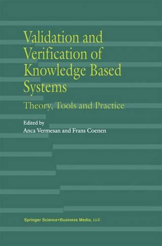 Validation and Verification of Knowledge Based Systems: Theory, Tools and Practice (Paperback)
