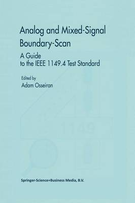 Analog and Mixed-Signal Boundary-Scan: A Guide to the IEEE 1149.4 Test Standard - Frontiers in Electronic Testing 16 (Paperback)