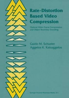 Rate-Distortion Based Video Compression: Optimal Video Frame Compression and Object Boundary Encoding (Paperback)