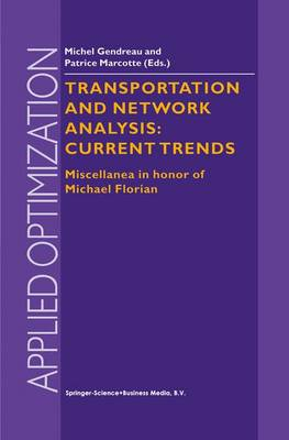 Transportation and Network Analysis: Current Trends: Miscellanea in honor of Michael Florian - Applied Optimization 63 (Paperback)