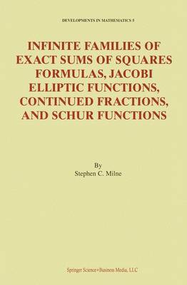 Infinite Families of Exact Sums of Squares Formulas, Jacobi Elliptic Functions, Continued Fractions, and Schur Functions - Developments in Mathematics 5 (Paperback)
