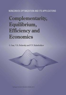 Complementarity, Equilibrium, Efficiency and Economics - Nonconvex Optimization and Its Applications 63 (Paperback)