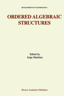 Ordered Algebraic Structures: Proceedings of the Gainesville Conference Sponsored by the University of Florida 28th February - 3rd March, 2001 - Developments in Mathematics 7 (Paperback)