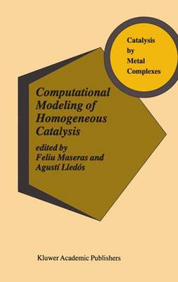Computational Modeling of Homogeneous Catalysis - Catalysis by Metal Complexes 25 (Paperback)