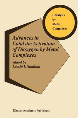 Advances in Catalytic Activation of Dioxygen by Metal Complexes - Catalysis by Metal Complexes 26 (Paperback)