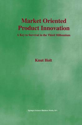 Market Oriented Product Innovation: A Key to Survival in the Third Millennium (Paperback)