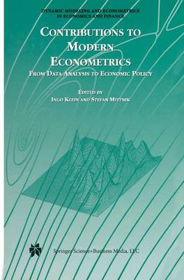 Contributions to Modern Econometrics: From Data Analysis to Economic Policy - Dynamic Modeling and Econometrics in Economics and Finance 4 (Paperback)