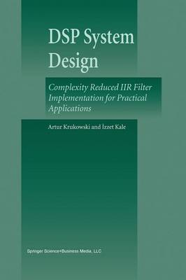 DSP System Design: Complexity Reduced IIR Filter Implementation for Practical Applications (Paperback)