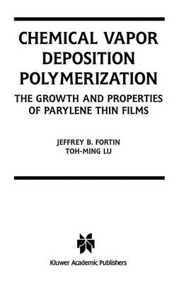 Chemical Vapor Deposition Polymerization: The Growth and Properties of Parylene Thin Films (Paperback)