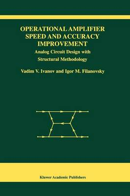 Operational Amplifier Speed and Accuracy Improvement: Analog Circuit Design with Structural Methodology - The Springer International Series in Engineering and Computer Science 763 (Paperback)