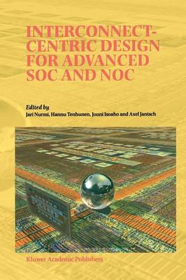 Interconnect-Centric Design for Advanced SOC and NOC (Paperback)