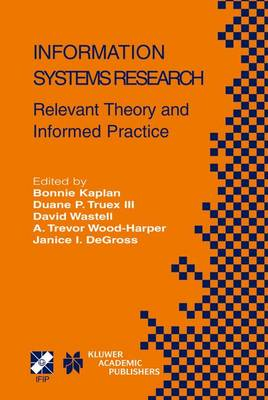 Information Systems Research: Relevant Theory and Informed Practice - IFIP Advances in Information and Communication Technology 143 (Paperback)