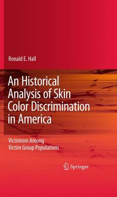 An Historical Analysis of Skin Color Discrimination in America: Victimism Among Victim Group Populations (Hardback)