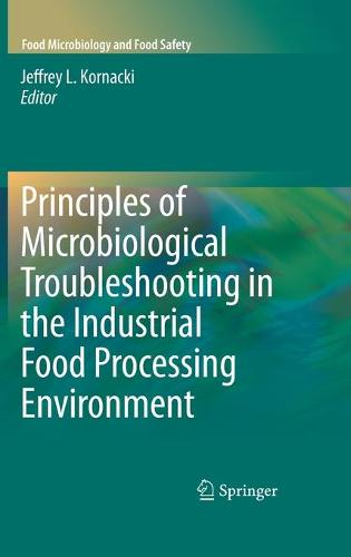 Principles of Microbiological Troubleshooting in the Industrial Food Processing Environment - Food Microbiology and Food Safety (Hardback)