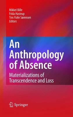 An Anthropology of Absence: Materializations of Transcendence and Loss (Hardback)