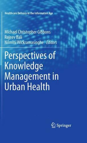 Perspectives of Knowledge Management in Urban Health - Healthcare Delivery in the Information Age 1 (Hardback)