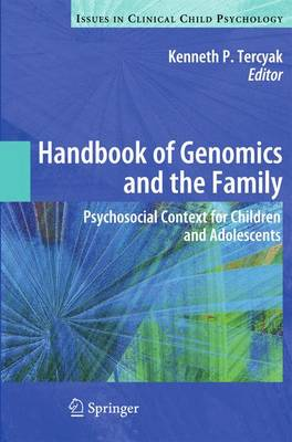 Handbook of Genomics and the Family: Psychosocial Context for Children and Adolescents - Issues in Clinical Child Psychology (Hardback)