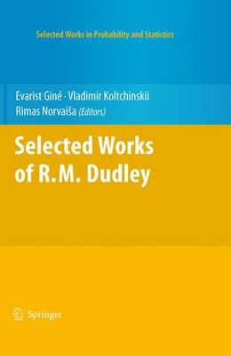 Selected Works of R.M. Dudley - Selected Works in Probability and Statistics (Hardback)