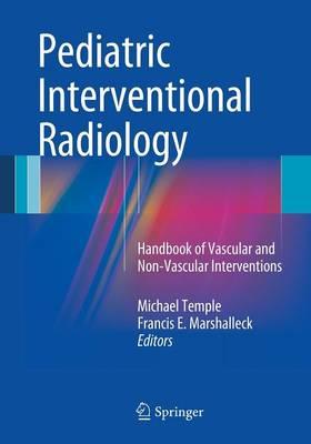Pediatric Interventional Radiology: Handbook of Vascular and Non-Vascular Interventions (Paperback)