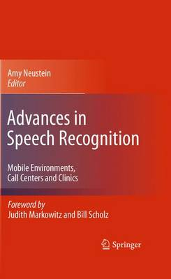Advances in Speech Recognition: Mobile Environments, Call Centers and Clinics (Hardback)