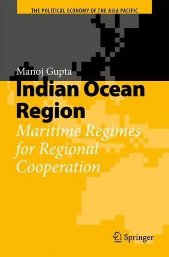 Indian Ocean Region: Maritime Regimes for Regional Cooperation - The Political Economy of the Asia Pacific (Hardback)