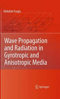 Wave Propagation and Radiation in Gyrotropic and Anisotropic Media (Hardback)