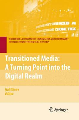 Transitioned Media: A Turning Point into the Digital Realm - The Economics of Information, Communication, and Entertainment (Hardback)