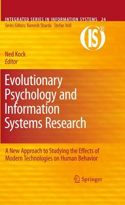Evolutionary Psychology and Information Systems Research: A New Approach to Studying the Effects of Modern Technologies on Human Behavior - Integrated Series in Information Systems 24 (Hardback)