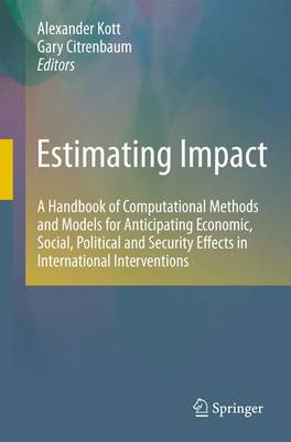 Estimating Impact: A Handbook of Computational Methods and Models for Anticipating Economic, Social, Political and Security Effects in International Interventions (Hardback)