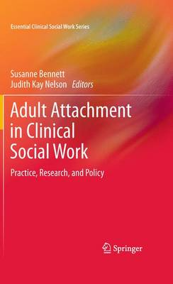 Adult Attachment in Clinical Social Work: Practice, Research, and Policy - Essential Clinical Social Work Series (Hardback)