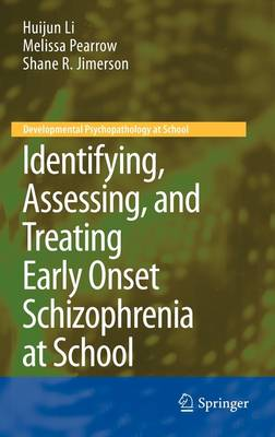 Identifying, Assessing, and Treating Early Onset Schizophrenia at School - Developmental Psychopathology at School (Hardback)