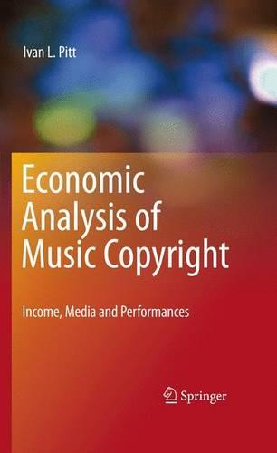 Economic Analysis of Music Copyright: Income, Media and Performances (Hardback)