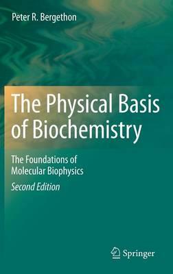 The Physical Basis of Biochemistry: The Foundations of Molecular Biophysics (Hardback)