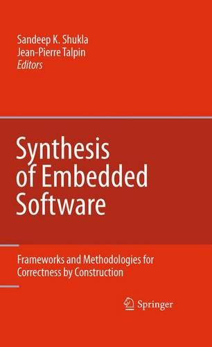 Synthesis of Embedded Software: Frameworks and Methodologies for Correctness by Construction (Hardback)